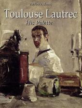 Toulouse-Lautrec: His Palette