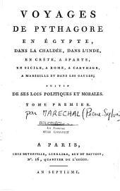 Voyages de Pythagore en Égypte, dans la Chaldée, dans l'Inde, en Crète, à Sparte, en Sicile, à Rome, à Carthage, à Marseille et dans les Gaules: suivis de ses lois politiques et morales