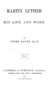 Martin Luther, His Life and Work: Volume 1