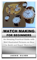 Watchmaking for Beginners