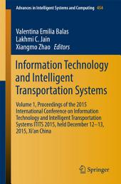 Information Technology and Intelligent Transportation Systems: Volume 1, Proceedings of the 2015 International Conference on Information Technology and Intelligent Transportation Systems ITITS 2015, held December 12-13, 2015, Xi'an China