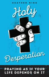 Holy Desperation: Praying as If Your Life Depends on It