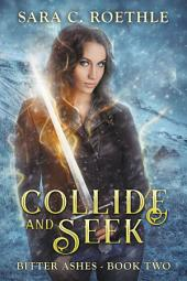 Collide and Seek: Act Four and Five
