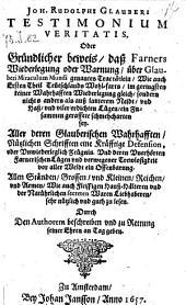 Testimonium veritatis oder gründlicher beweis, daß farners Wiederlegung oder Warnung über Glauberi Miraculum mundi (etc.)