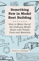 Something New in Model Boat Building   How to Make Out Of The Ordinary Model Boats With Simple Tools and Materials PDF
