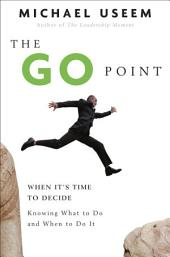 The Go Point: How to Get Off the Fence by Knowing What to Do and When to Do It