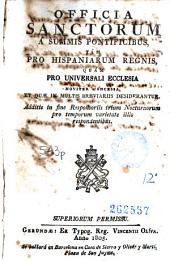 Officia sanctorum: á Summis Pontificibus, tám pro Hispaniarum regnis, quám pro universali Ecclesia noviter concessa, et quae in multis breviariis desiderantur ...