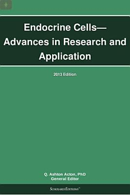 Endocrine Cells   Advances in Research and Application  2013 Edition PDF