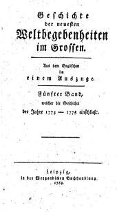 Geschichte der neuesten Weltbegebenheiten im Grossen: in einem Auszuge. Welcher die Geschichte der Jahre 1773 - 1775 einschließt, Band 5