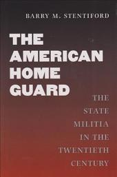 The American Home Guard: The State Militia in the Twentieth Century