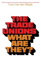 The Trade Unions—What Are They?: The Commonwealth and International Library