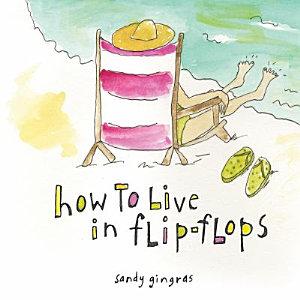 How to Live in Flip Flops