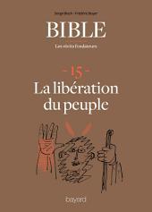 La Bible - Les récits fondateurs T15: La libération du peuple