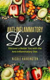 Anti-Inflammatory Diet: Discover a Better You with the Anti-Inflammatory Diet