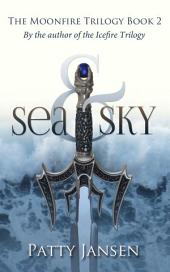 Sea & Sky: Moonfire Trilogy Book 2