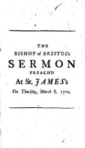 A Sermon Preach'd at St. James's, on Thursday: March 8. 1710. ... By ... John Lord Bishop of Bristol. ...