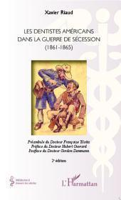 Les dentistes américains dans la guerre de Sécession (1861-1865): (2e édition)
