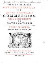 Virorum celeberr. Got. Gul. Leibnitii et Johan. Bernoullii Commercium philosophicum et mathematicum: Ab anno 1694 ad annum 1699