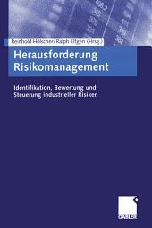 Herausforderung Risikomanagement: Identifikation, Bewertung und Steuerung industrieller Risiken