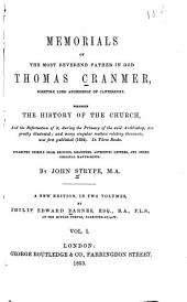 Memorials of the Most reverend father in God Thomas Cranmer: sometime lord archbishop of Canterbury. Wherein the history of the church, and the reformation of it, during the primacy of the said archbishop, are greatly illustrated; and many singular matters relating thereunto, now first published (1694.)