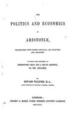 The Politics and Economics of Aristotle  Translated  with Notes     and Analyses  To which are Prefixed  an Introductory Essay and a Life of Aristotle  by Dr  Gillies  By Edward Walford PDF