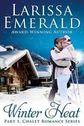 Winter Heat, Part 1: Chalet Romance Series
