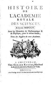 Histoire de l'Académie Royale des Sciences: avec les mémoires de mathématique et de physique pour la même année : tirés des registres de cette Académie. 1705 (1706)