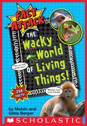 The Wacky World of Living Things! (Fact Attack #1)