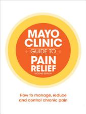 Mayo Clinic Guide to Pain Relief, 2nd Edition: Edition 2