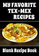 My Favorite Tex-Mex Recipes - Blank Recipe Book