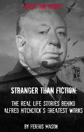 Stranger Than Fiction: The Real Life Stories Behind Alfred Hitchcock's Greatest Works