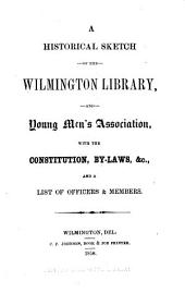 A Historical Sketch of the Wilmington Library, and Young Men's Association: With the Constitution, By-laws, &c., and a List of Officers & Members