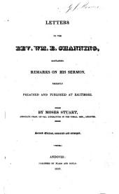 Letters to ... W. E. Channing, containing remarks on his sermon (at the ordination of J. Sparks ... in Baltimore) ... Second edition, ... enlarged