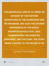 The Marvelous Land of Oz: being an account of the further adventures of the Scarecrow and Tin Woodman, and also the strange experiences of the Highly Magnified Woggle-Bug, Jack Pumpkinhead, the Animated Sawhorse, and the Gump; the story being a sequel to The Wizard of Oz