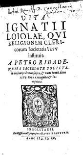 Vita Ignatii Loiolae, Qui Religionem Clericorum Societatis Jesu instituit
