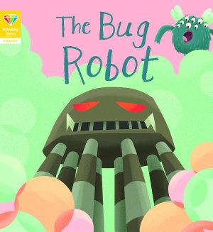 Reading Gems Phonics  The Bug Robot  Book 4  PDF