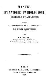 Manuel d'anatomie pathologique générale et appliquée: contenant la description et le catalogue du Musée Dupuytren