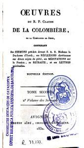 Oeuvres du R.P. Claude de la Colombière ...: contenant ses sermons ... ses refléxions ... ses méditations ... sa retraite et ses lettres spirituelles