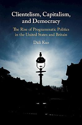 Clientelism  Capitalism  and Democracy