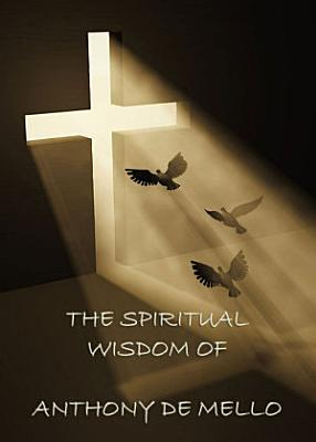 The Spiritual Wisdom of Anthony de Mello PDF