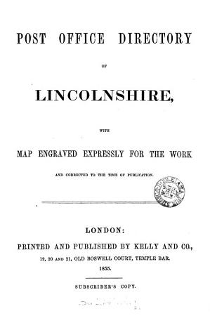 POST OFFICE DIRECTORY OF LINCOLNSHIRE  WITH MAP ENGRAVED EXPRESSLY FOR THE WORK AND CORRECTED TO THE TIME OF PUBLICATION PDF