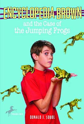Encyclopedia Brown and the Case of the Jumping Frogs PDF