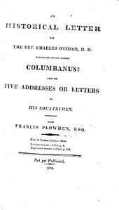 An Historical Letter to the Rev. Charles 0'Conor, D.D.: Heretofore Styling Himself Columbanus: Upon His Five Addresses Or Letters to His Countrymen
