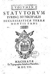 Volumen statutorum iurisque municipalis ecclesiasticae terrae Montis Fani