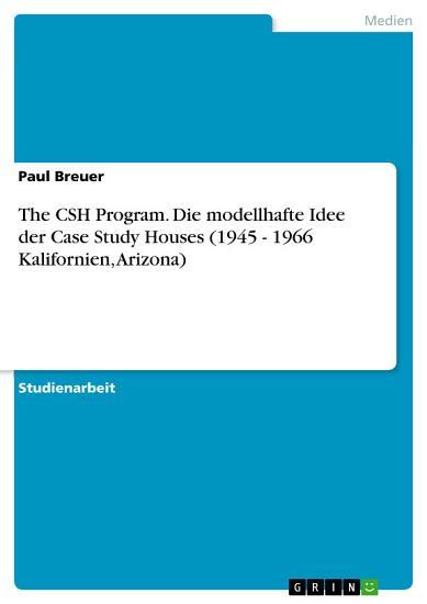 The CSH Program  Die modellhafte Idee der Case Study Houses  1945   1966 Kalifornien  Arizona  PDF