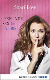 Freunde, Sex und Alibis: Roman