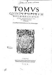 Tomus primus \-decimus! omnium operum D. Aurelii Augustini ... ad fidem vetustorum exemplarium summa vigilantia repurgatorum à mendis innumeris, ... Cui accesserunt libri, epistolae, sermones, & fragmenta aliquot, hactenus numquam impressa. Additus est & index, multo quàm Basiliensis fuerat, copiosior: Tomus quintus operum diui Aurelii Augustini Hipponensis episcopi, continens 22. libros De civitate Dei. Cui accesserunt commentarij Ioan. Lodo. Viuis, .., Volume 5