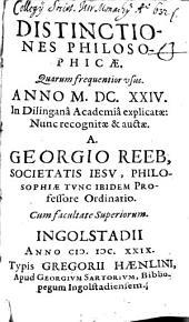 Distinctiones Philosophicae: Quarum frequentior usus. Anno M.DC.XXIV. In Dilingana Academia explicatae