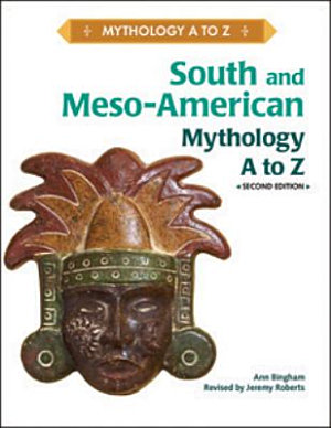 South and Meso American Mythology A to Z
