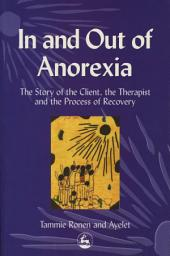 In and Out of Anorexia: The Story of the Client, the Therapist and the Process of Recovery